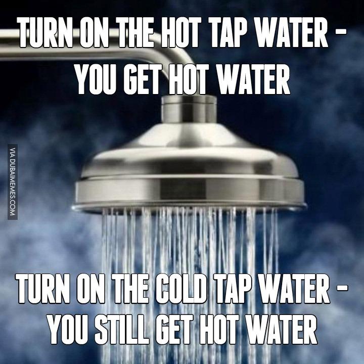 It's ALWAYS hot water!