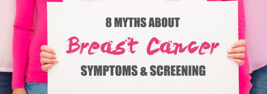 8 Myths About Breast Cancer Symptoms and Screening