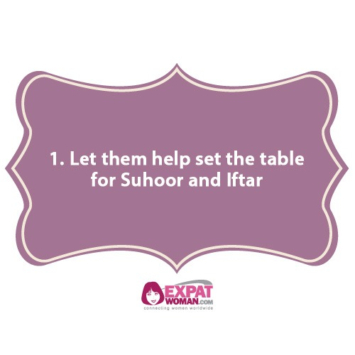 1. Let them help set the table for Suhoor and Iftar