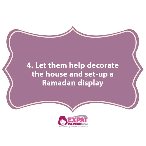 4. Let them help decorate the house and set-up a Ramadan display