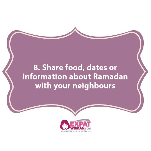 8. Share food, dates or information about Ramadan with your neighbours