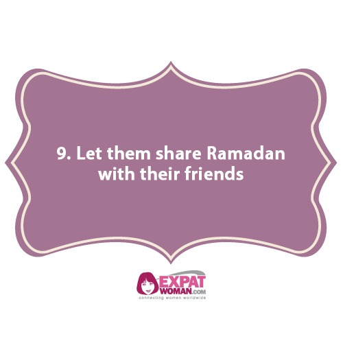 9. Let them share Ramadan with their friends