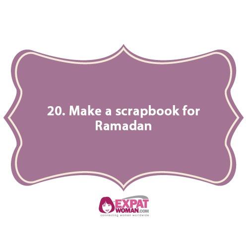 20. Make a scrapbook for Ramadan