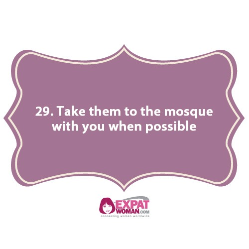 29. Take them to the mosque with you when possible