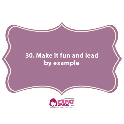 30. Make it fun and lead by example