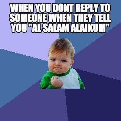 Salaam Alaikum/Wa Alaikum Salaam means 'Peace be upon you'/'and on you be peace'